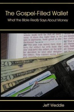 The Gospel-Filled Wallet: What the Bible Really Says about Money