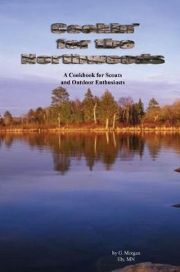 Cookin' for the Northwoods: A Cookbook for Scouts and Outdoor Enthusiats
