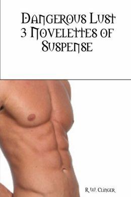 Dangerous Lust : 3 Novelettes of Suspense