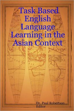 Task Based English Language Learning In the Asian Context