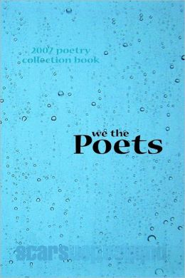 We the Poets: 2007 Poetry Collection Book