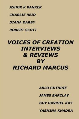 Voices of Creation: Interviews & Reviews-Ashok K Banker, Charlie Reid, Diana Darby, Robert Scott, Arlo Guthrie, James Barclay, Guy Gavriel Kay, Yasmina Khadra