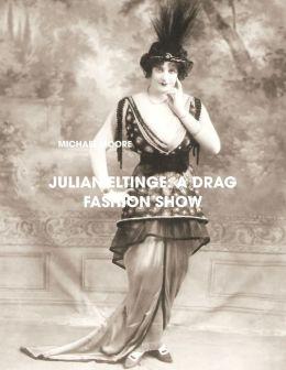 Julian Eltinge: A Drag Fashion Show