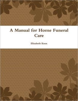 A Manual for Home Funeral Care