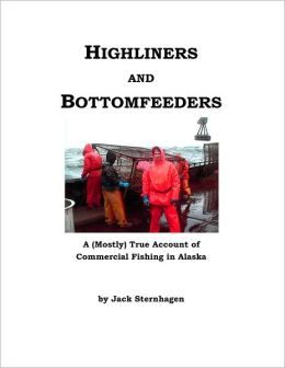 Highliners and Bottomfeeders: A (mostly) true account of commercial fishing in Alaska
