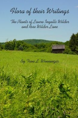 Flora of Their Writings: The Plants of Laura Ingalls Wilder and Rose Wilder Lane