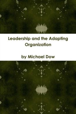 Leadership and the Adapting Organization