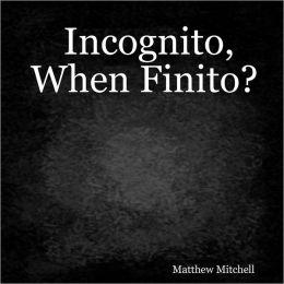 Incognito, When Finito