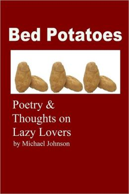 Bed Potatoes: Poetry & Thoughts On Lazy Lovers