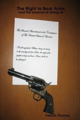 The Right to Bear Arms : And the Wisdom of Doing So