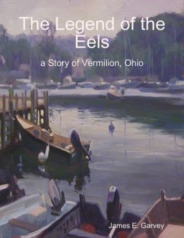 The Legend of the Eels: a Story of Vermilion, Ohio