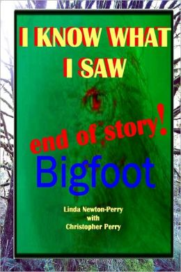 I Know What I Saw End of Story!: Bigfoot
