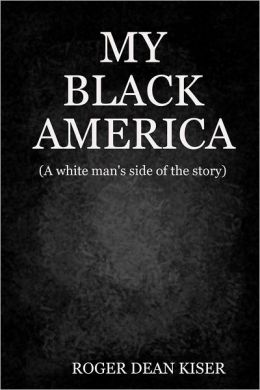 My Black America: A White Man's Side of the Story