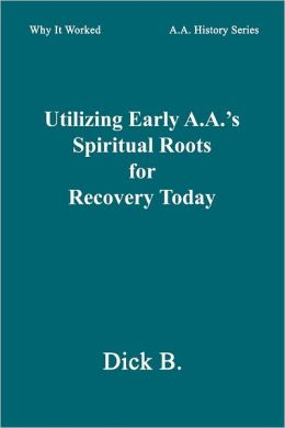 Utilizing Early A.A.'S Spiritual Roots for Recovery Today
