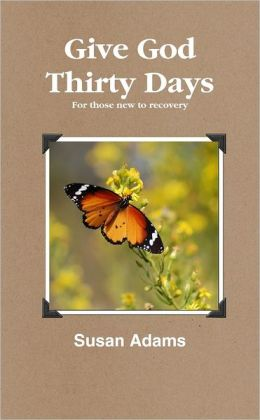 Give God Thirty Days: For Those New to Recovery