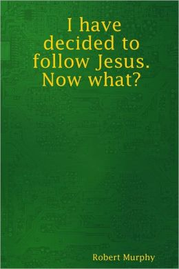 I Have Decided to Follow Jesus. Now What