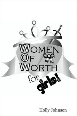 W.O.W. : Women of Worth for Girls!