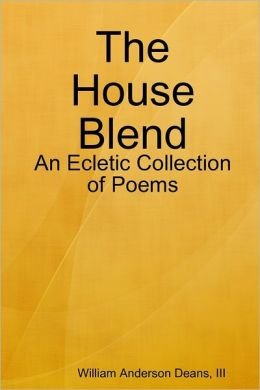 The House Blend: An Ecletic Collection of Poems