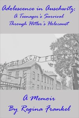 Adolescence In Auschwitz: A Teenager's Survival through Hitler's Holocaust