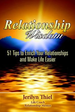 Relationship Wisdom : 51 Tips to Enrich Your Relationships and Make Life Easier