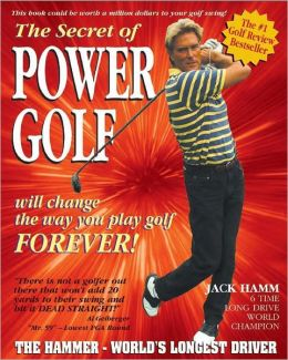 The Secret of Power Golf: Will Change the Way You Play Golf Forever!