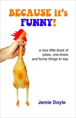 Because It's Funny!: A Nice Little Book of Jokes, One-Liners and Funny Things to Say