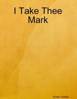 I Take Thee Mark
