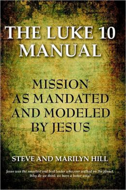 The Luke 10 Manula: Missiona As Mandated & Modelled By Jesus