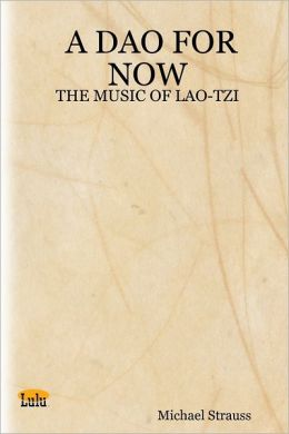 A Dao for Now: The Music of Lao-Tzi