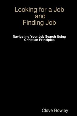 Looking for a Job and Finding Job: Navigating Your Job Search Using Christian Principles