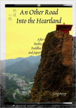 An Other Road into the Heartland: After Basho, Buddha, and Japan