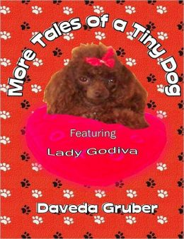 More Tales of a Tiny Dog: Featuring Lady Godiva