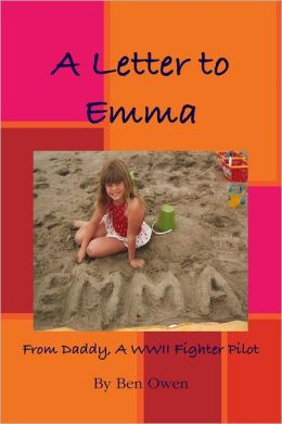 A Letter to Emma: From Daddy a WWII Fighter Pilot