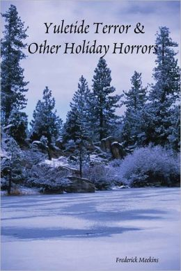 Yuletide Terror and Other Holiday Horrors