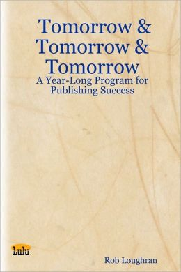 Tomorrow & Tomorrow & Tomorrow: A Year-Long Program for Publishing Success