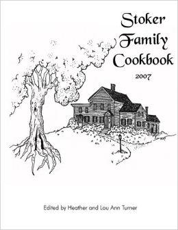 Stoker Family Cookbook: 2007