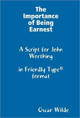 The Importance of Being Earnest : A Script for John Worthing