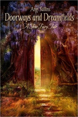 Doorways and Dreamfields: A True Fairy Tale