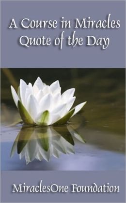 A Course in Miracles : Quote of the Day