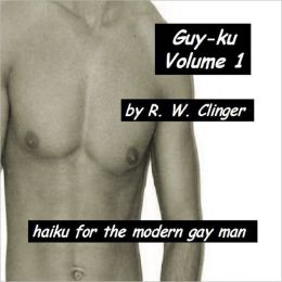 Guy-ku: Volume 1 - Haiku for the Modern Gay Man