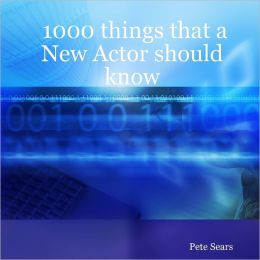 1000 Things That a New Actor Should Know