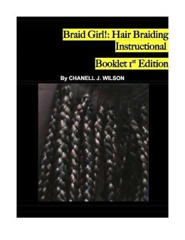 Braid Girl: The Hair Braiding Instructional Booklet 1st Edition