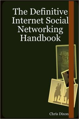 The Definitive Internet Social Networking Handbook