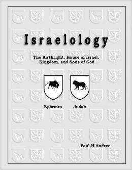 Israelology: The Birthright, House of Israel, Kingdon, and Sons of God- Ephraim- Judah