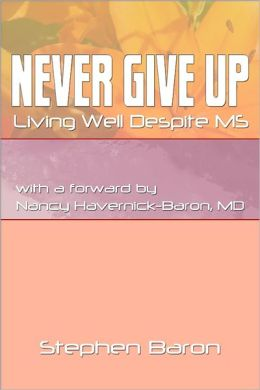 Never Give Up : Living Well Despite MS