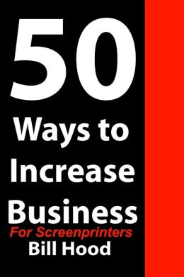 50 Ways to Increase Business for Screenprinters