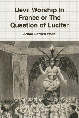 Devil Worship In France Or The Question Of Lucifer