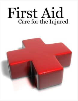 First Aid: Care for the Injured