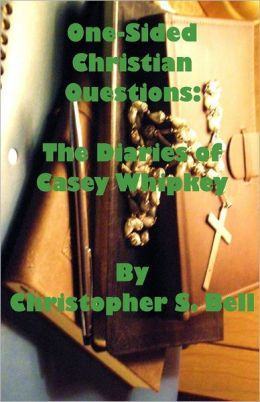 One Sided Christian Questions: The Diaries Of Casey Whipkey