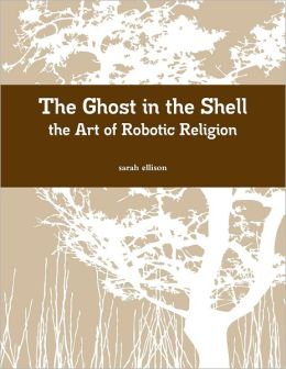 Ghost in the Shell: The Art of Robotic Religion